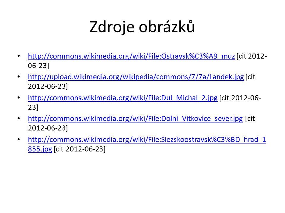 Zdroje obrázků http://commons.wikimedia.org/wiki/File:Ostravsk%C3%A9_muz [cit 2012-06-23]